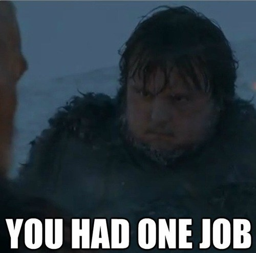 hbo Game of Thrones you had one job - 7222249728