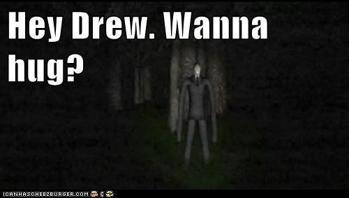 Hey Drew. Wanna hug?