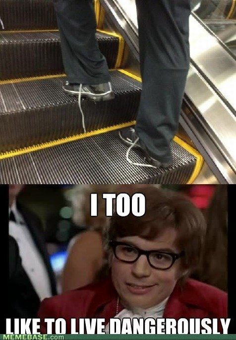 i too like to live dangerously,escalatorsm shoelaces