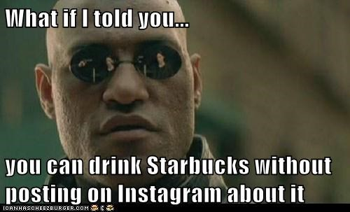 what if i told you Morpheus starbucks hipsters - 7234467584