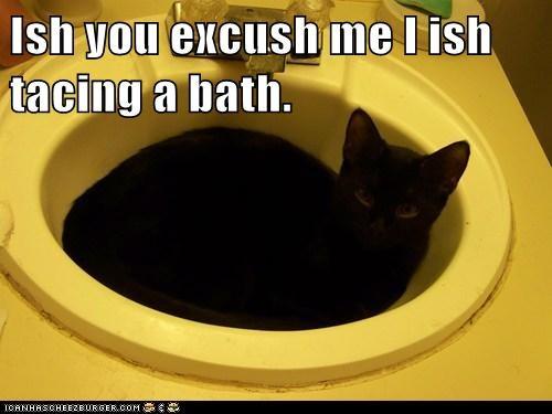 Ish you excush me I ish tacing a bath.