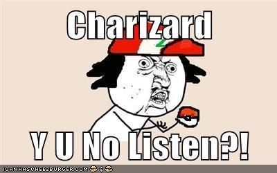 Charizard  Y U No Listen?!