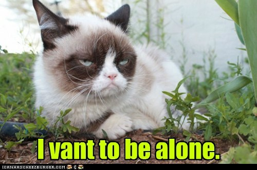 I vant to be alone.