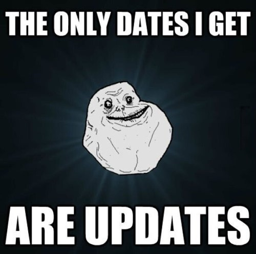 forever alone,updates,dates