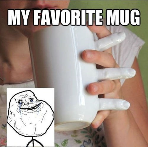 forever alone,mugs,coffee