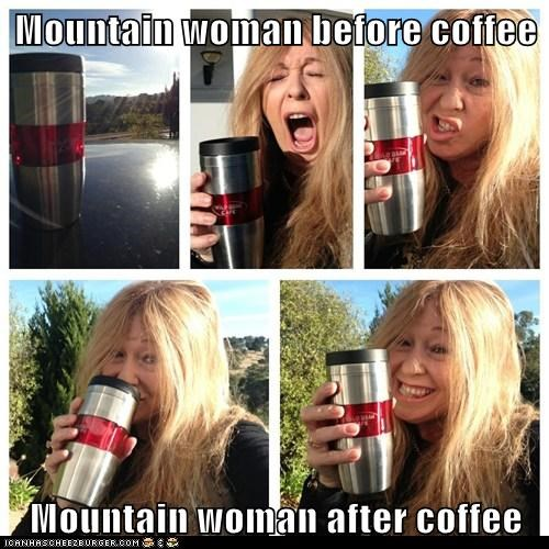 Mountain woman before coffee  Mountain woman after coffee