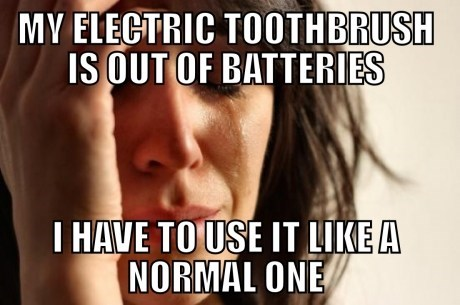 First World Problems electric toothbrush toothbrushes - 7254986240