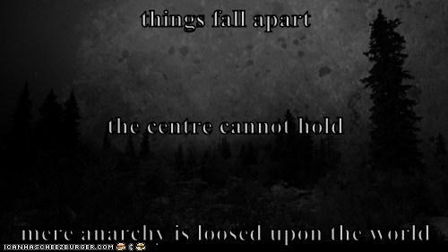 things fall apart the centre cannot hold mere anarchy is loosed upon the world