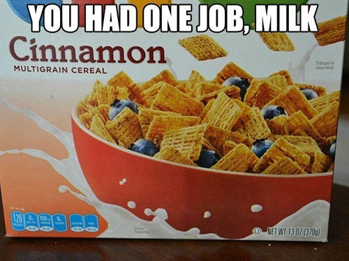 cereal,milk,you had one job