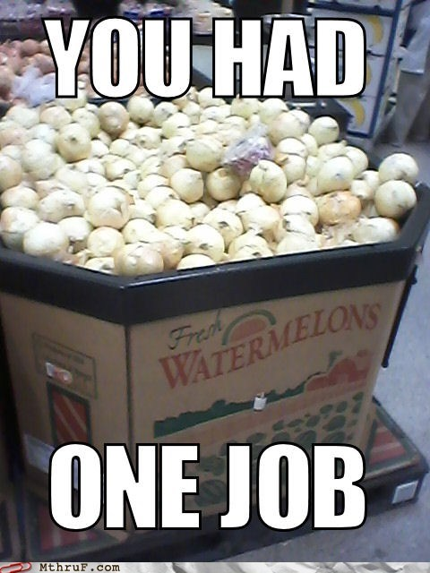 onions you had one job watermelons - 7257369856