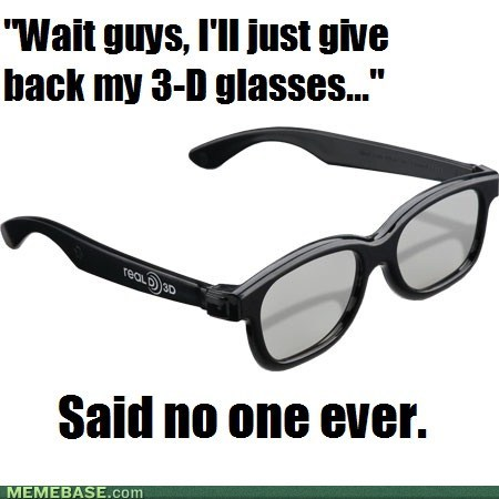 said no one ever,movies,3d glasses
