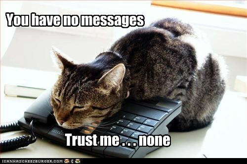 You have no messages Trust me . . . none
