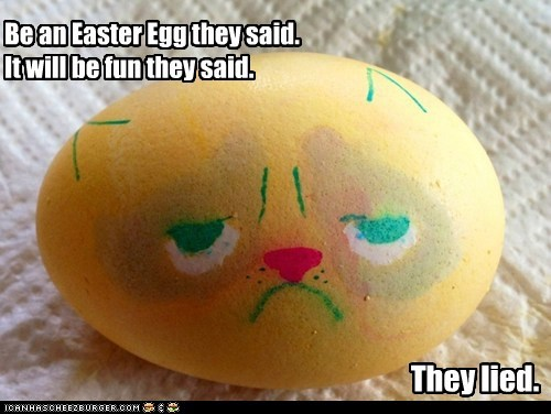 Be an Easter Egg they said. It will be fun they said. They lied.