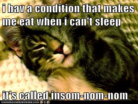 i hav a condition that makes me eat when i can't sleep it's called insom-nom-nom