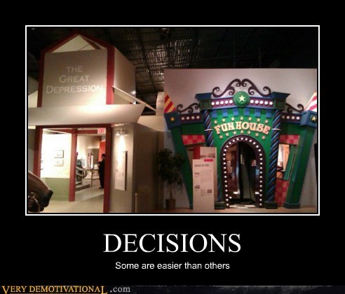 great depression,funhouse,decisions