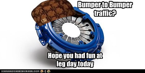 Bumper to Bumper traffic? Hope you had fun at leg day today