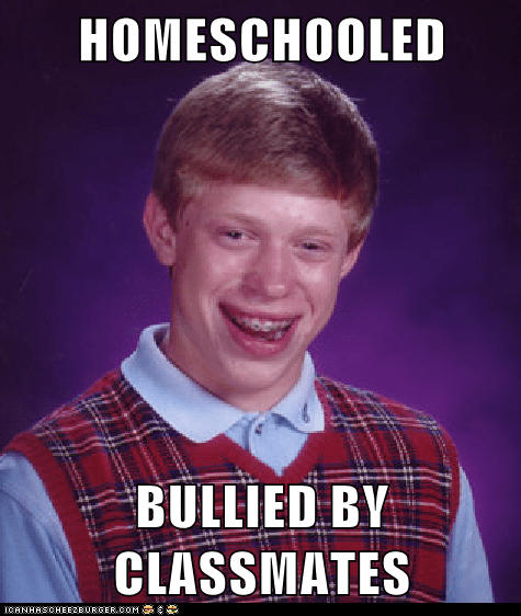 bad luck brian,homeschool,bullying