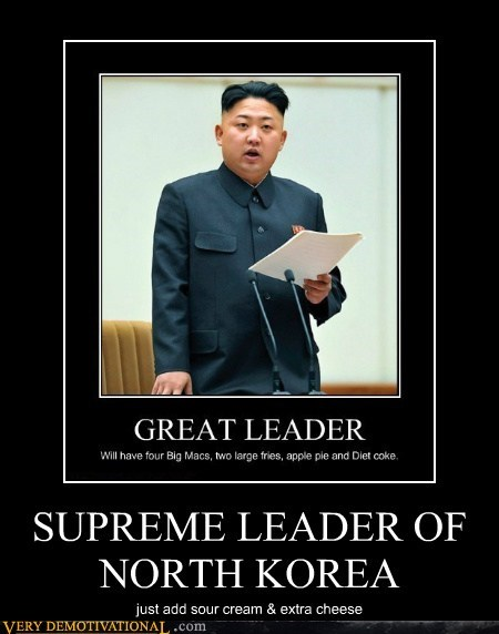 SUPREME LEADER OF NORTH KOREA just add sour cream & extra cheese
