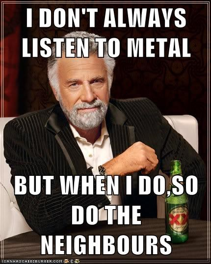 metal,the most interesting man in the world,loud