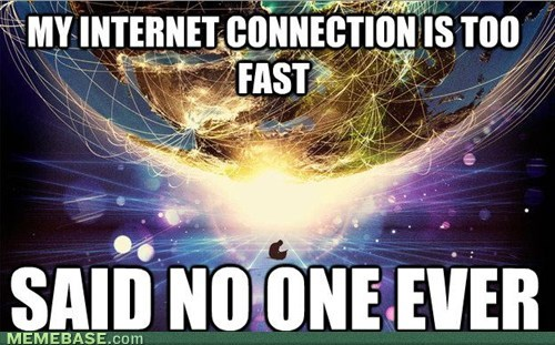said no one ever speed internet fast