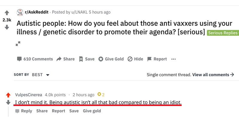 sick comebacks and burns | r/AskReddit Posted by u/LNAKL 5 hours ago 2.3k Autistic people do feel about those anti vaxxers using illness genetic disorder promote their agenda serious] Serious Replies Only 610 Comments Share Save O Give Gold O Hide F Report SORT BY BEST Single comment thread. View all comments VulpesCinerea 4.0k points 2 hours ago 02 don't mind Being autistic isn't all bad compared being an idiot Reply Share Report Save Give gold | Paris Hilton O @ParisHilton 17h If someone ever