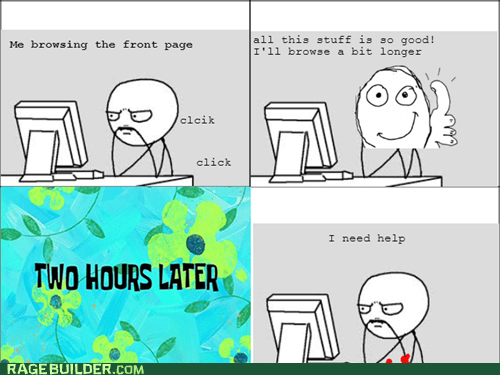browsing rage comics,front page,addicted,i need help