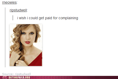 complaining,taylor swift,getting paid