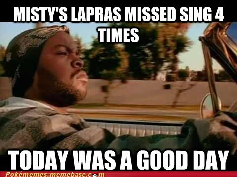 Memes misty lapras sing today was a good day - 7340546304