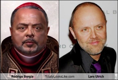 totally looks like rodrigo borgia lars ulrich - 7342744832