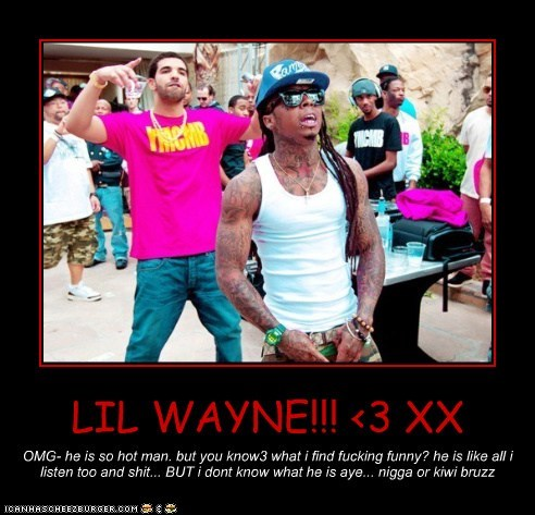 LIL WAYNE!!! <3 XX OMG- he is so hot man. but you know3 what i find fucking funny? he is like all i listen too and shit... BUT i dont know what he is aye... nigga or kiwi bruzz