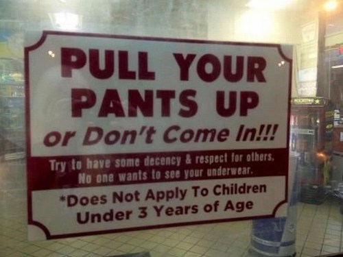stores,saggy pants,signs,poorly dressed,g rated