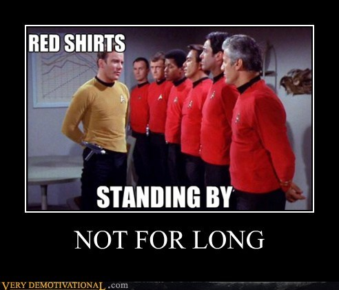 red shirts,not for long,Star Trek