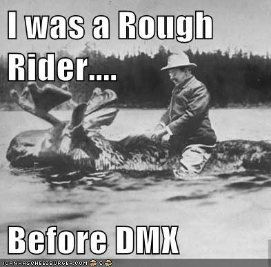 rough riders,dmx,teddy roosevelt