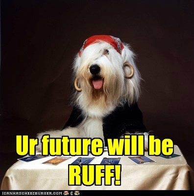Ur future will be RUFF!