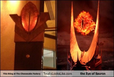 Lord of the Rings totally looks like cheescake factory Eye of Sauron