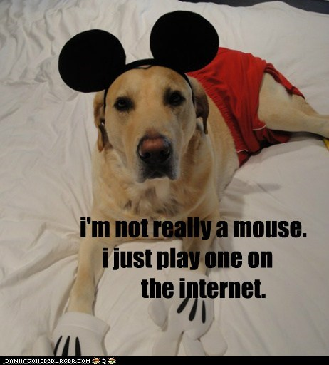 i'm not really a mouse. i just play one on the internet.