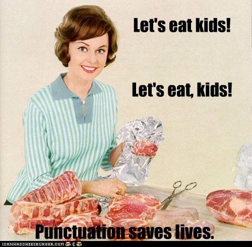 Let's eat kids! Let's eat, kids! Punctuation saves lives.