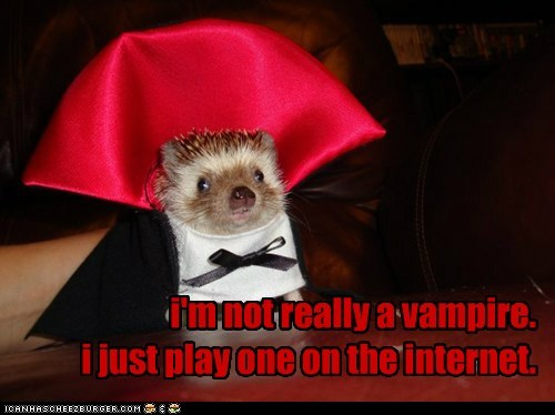 i'm not really a vampire. i just play one on the internet.