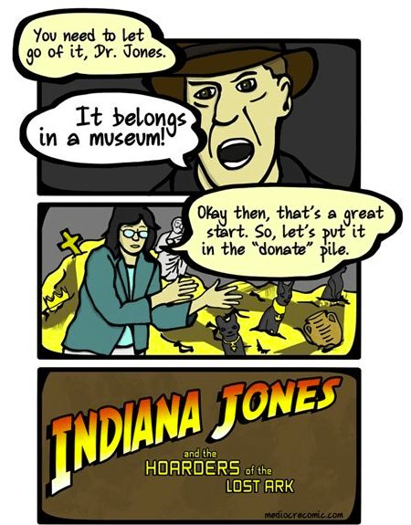 museums,hoarders,Indiana Jones,sad but true
