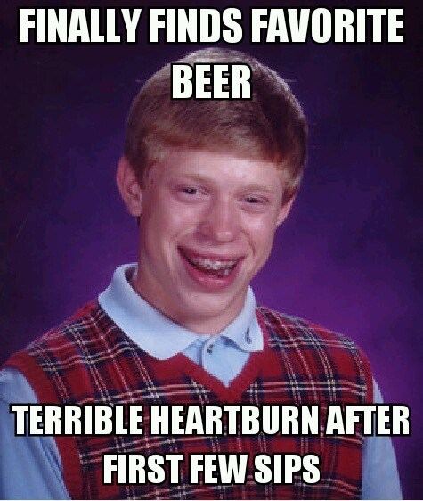 beer,bad luck brian,heartburn