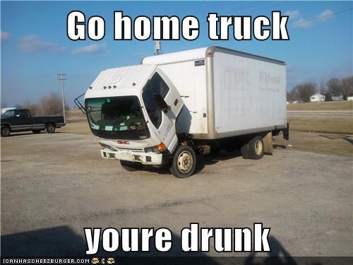 Go home truck  youre drunk