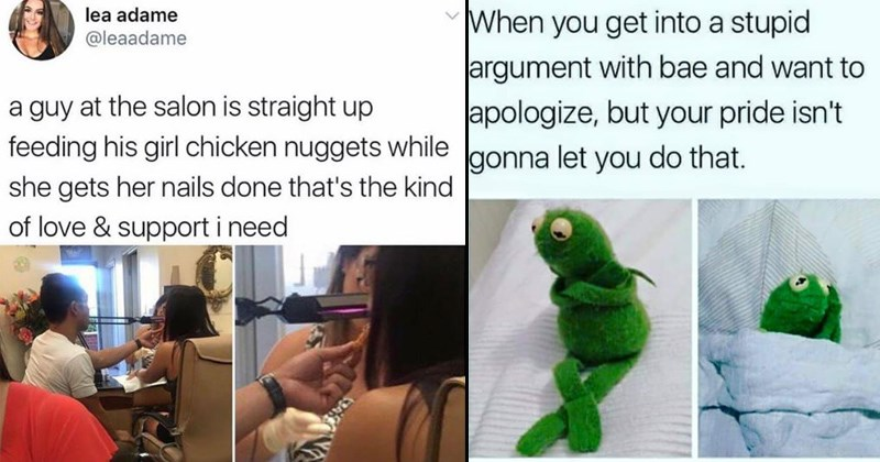 sassy memes, relationship memes | lea adame @leaadame guy at salon is straight up feeding his girl chicken nuggets while she gets her nails done 's kind love support need | Kermit get into stupid argument with bae and want apologize, but pride isn't gonna let do .
