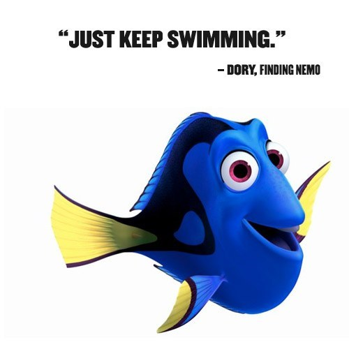 Quote from finding dory about just keeping on swimming