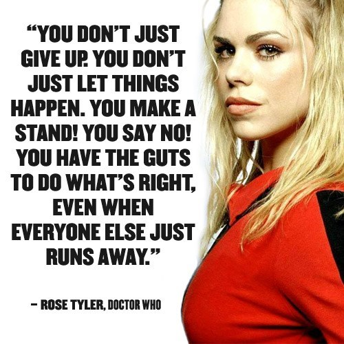 Doctor Who Rose Tyler quote.