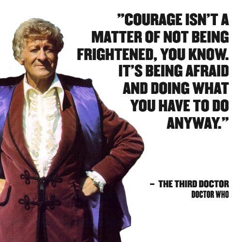 Doctor Who quote about courage by The Third Doctor