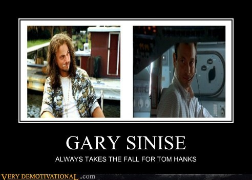 GARY SINISE ALWAYS TAKES THE FALL FOR TOM HANKS
