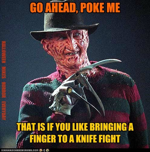 GO AHEAD, POKE ME THAT IS IF YOU LIKE BRINGING A FINGER TO A KNIFE FIGHT HALLOWEEN MIKES HORROR EVERYDAY