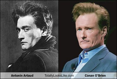 totally looks like antonin artaud conan obrien