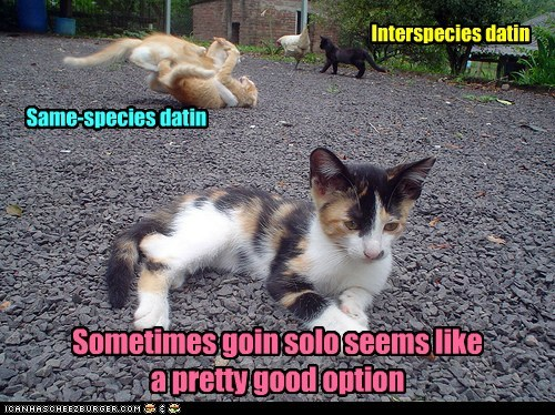 Interspecies datin Same-species datin Sometimes goin solo seems like a pretty good option