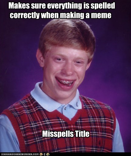 bad luck brian spelling - 7412117504